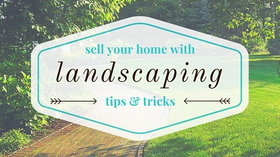 Sell Your Home with Landscaping Tips and Tricks