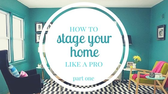 How To Stage Your Home Like A Pro Part One