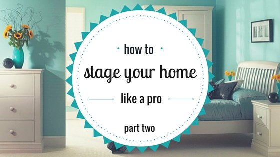 How to Stage Your Home Like A Pro Part Two