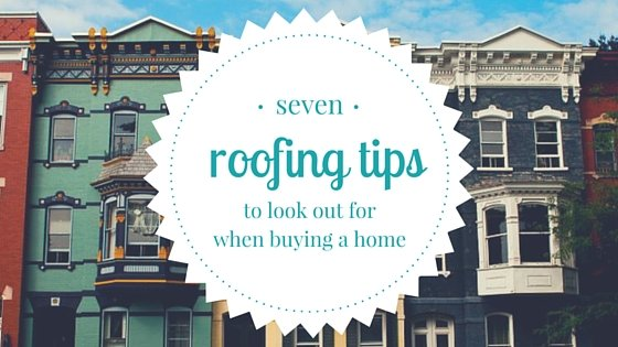 7 Roofing Related Tips to Look Out For When Buying a Home