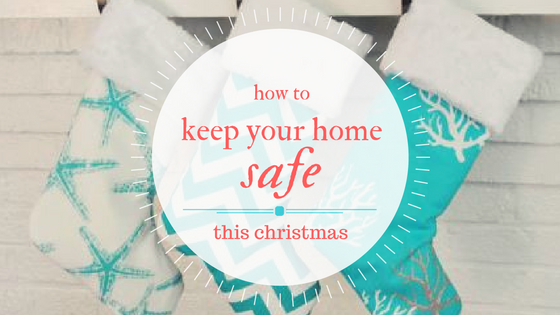 How to Keep Your Home Safe This Christmas!