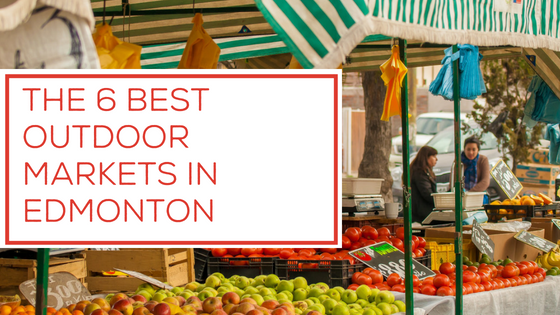 The 6 Best Outdoor Markets in Edmonton