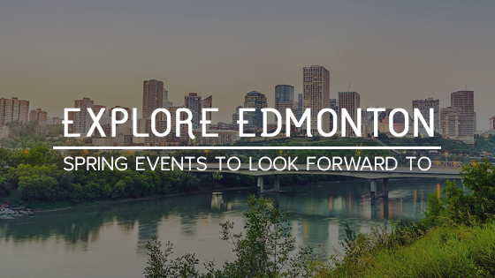 Explore Edmonton: Spring Events to Look Forward to