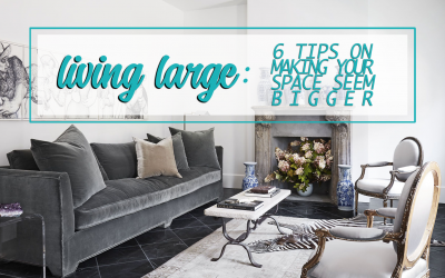 Living Large: 6 Tips on Making Your Space Seem Bigger!
