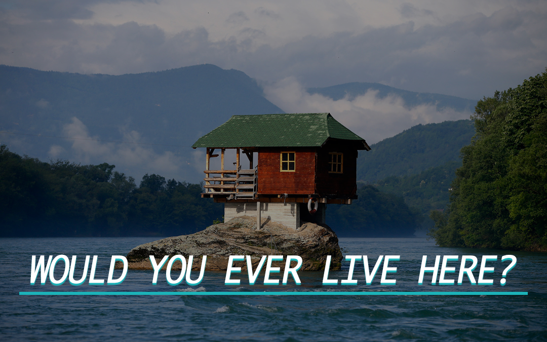 Would You Ever Live Here?