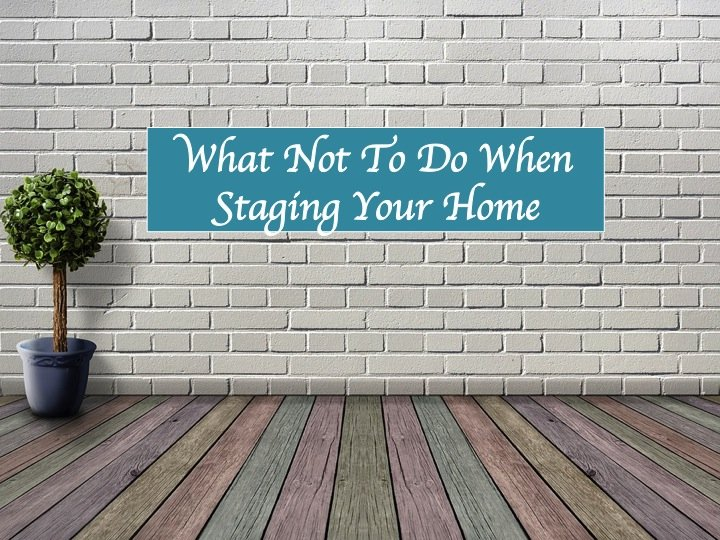 What Not To Do When Staging Your Home