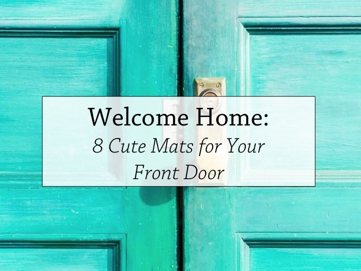 Welcome Home: 8 Cute Mats for Your Front Door