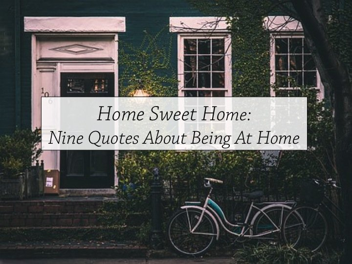 Home Sweet Home: Nine Quotes About Being At Home