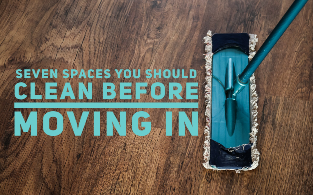 Seven Spaces You Should Clean Before Moving In