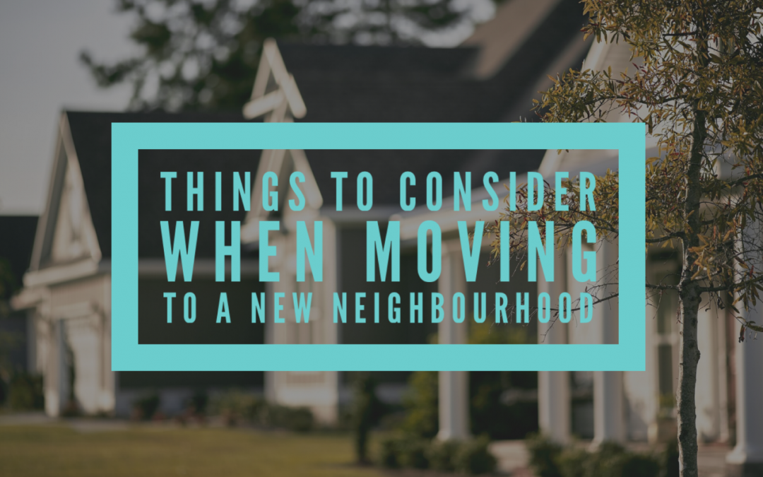 Things to Consider When Moving to a New Neighbourhood